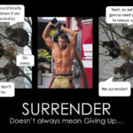 Surrender Doesn't always mean Giving up...